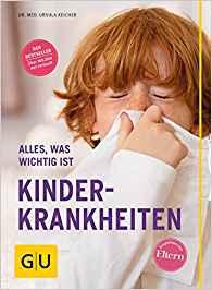 Kinderkrankheiten: Alles, was wichtig ist (GU Alles was wichtig ist) von Ursula Keicher